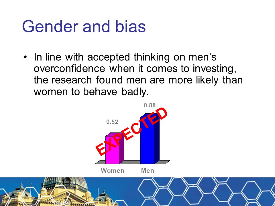 Gender and bias In line with accepted thinking on men's overconfidence when it comes to investing, the research found men are more likely than women t