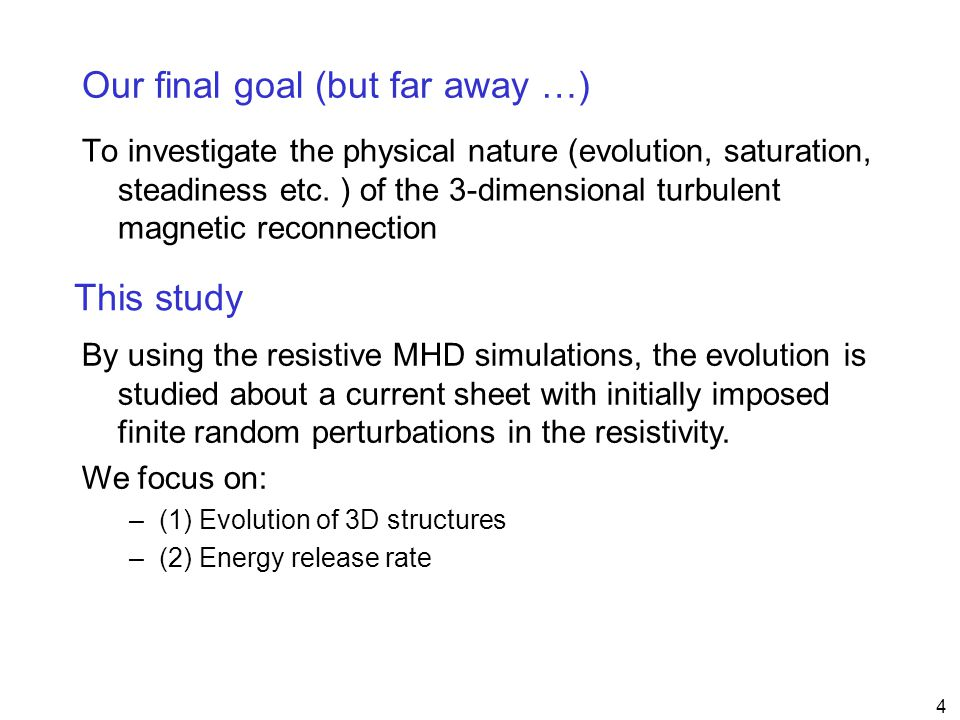 4 Our final goal (but far away …) To investigate the physical nature (evolution, saturation, steadiness etc.