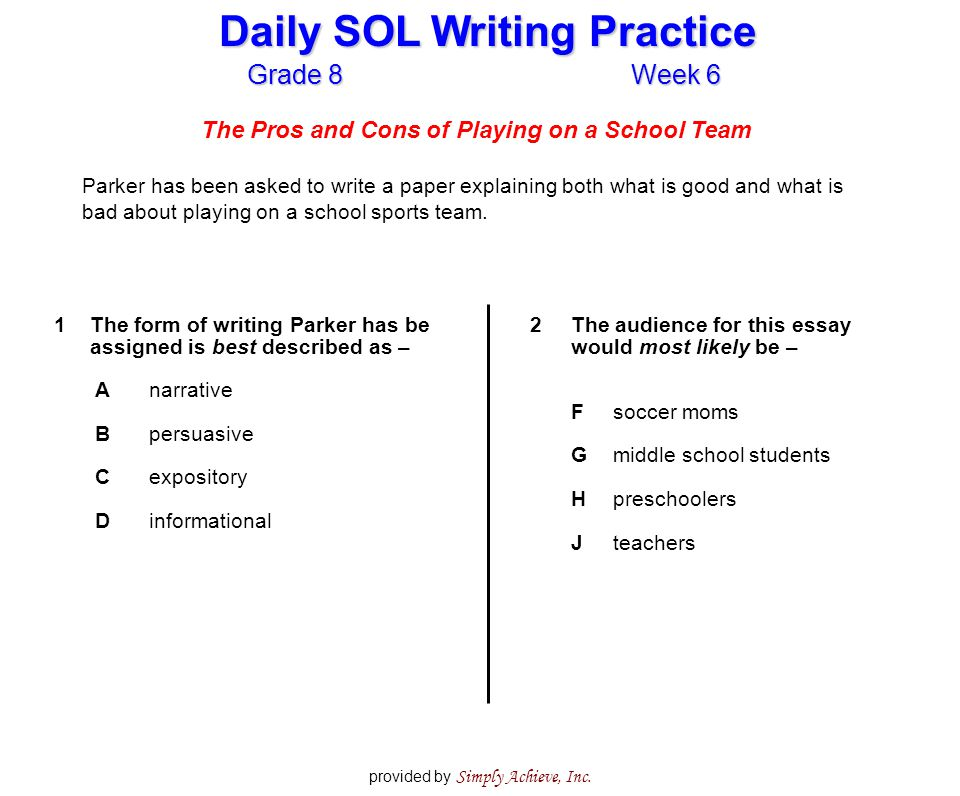 Grade 8Week 6 Daily SOL Writing Practice provided by Simply Achieve, Inc. The Pros and Cons of Playing on a School Team Parker has been asked to write