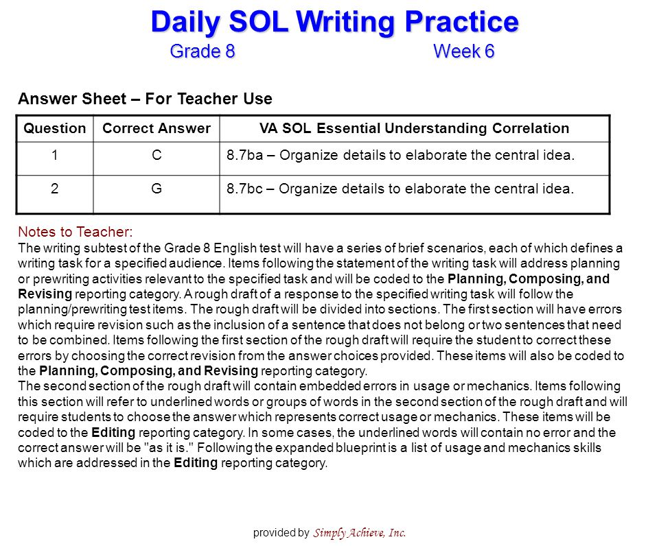 Grade 8Week 6 Daily SOL Writing Practice provided by Simply Achieve, Inc. Answer Sheet – For Teacher Use QuestionCorrect AnswerVA SOL Essential Unders