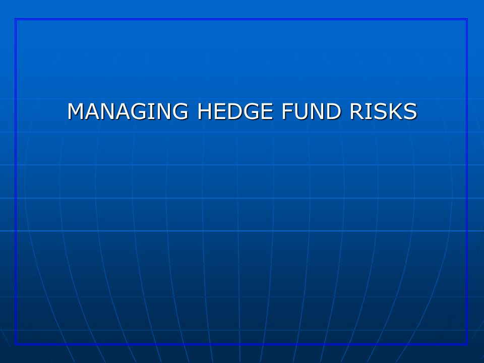 MANAGING HEDGE FUND RISKS