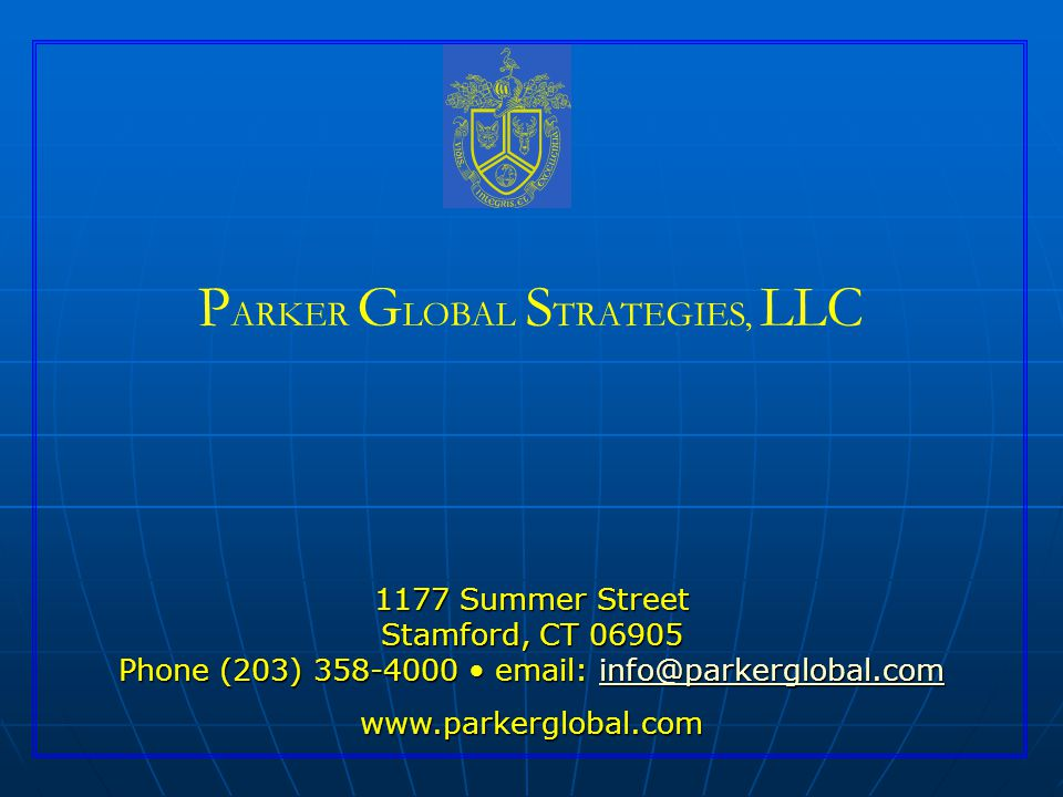P ARKER G LOBAL S TRATEGIES, LLC 1177 Summer Street Stamford, CT 06905 Phone (203) 358-4000 email: info@parkerglobal.com info@parkerglobal.com www.parkerglobal.com