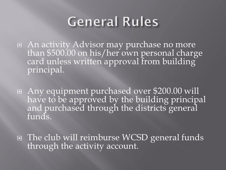  An activity Advisor may purchase no more than $500.00 on his/her own personal charge card unless written approval from building principal.