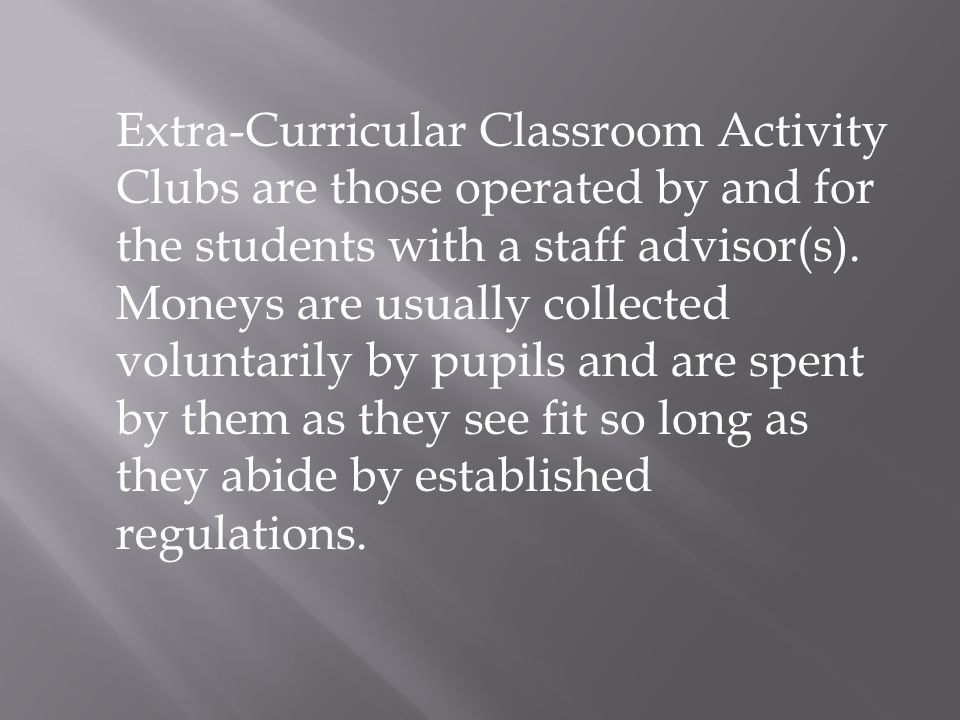 Extra-Curricular Classroom Activity Clubs are those operated by and for the students with a staff advisor(s).