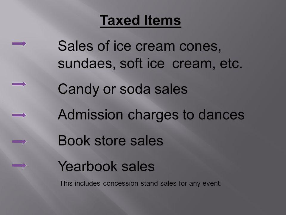 Taxed Items Sales of ice cream cones, sundaes, soft ice cream, etc.