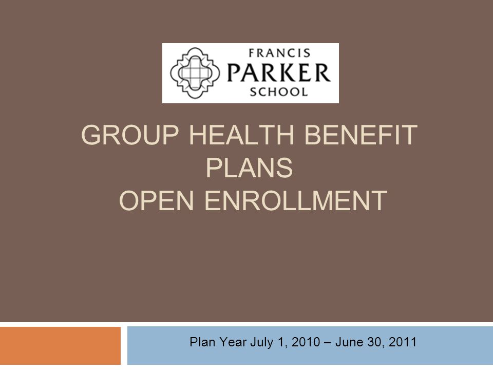 GROUP HEALTH BENEFIT PLANS OPEN ENROLLMENT Plan Year July 1, 2010 – June 30, 2011