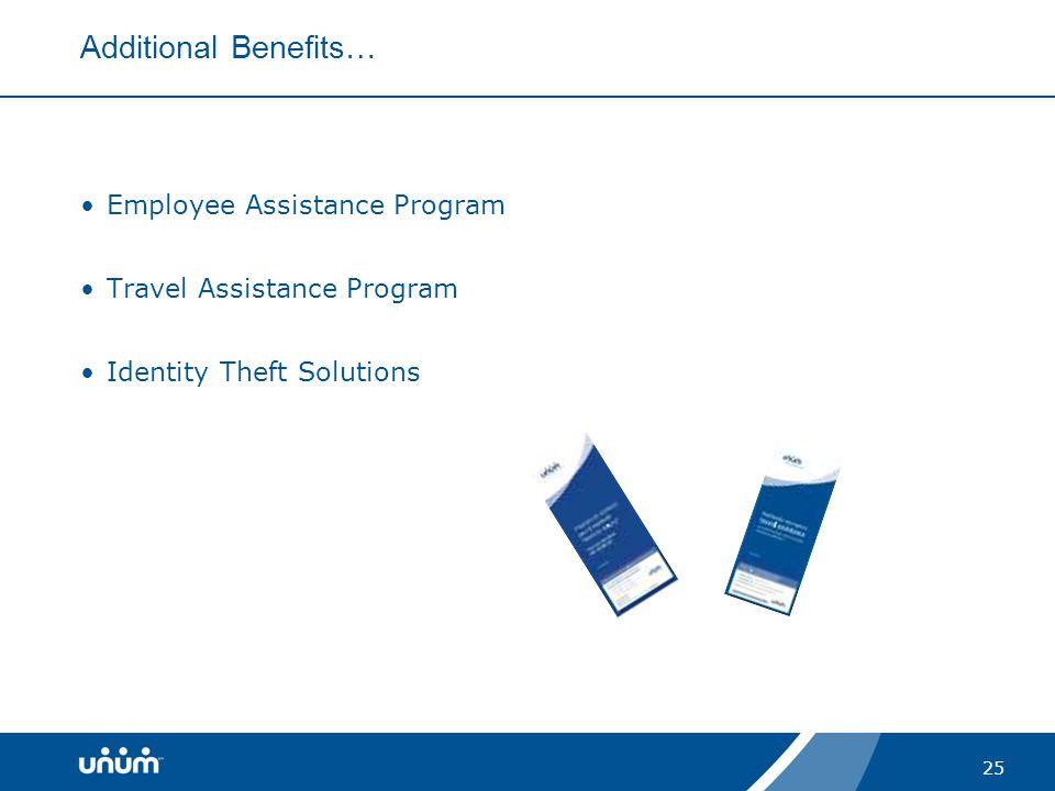 25 Additional Benefits… Employee Assistance Program Travel Assistance Program Identity Theft Solutions