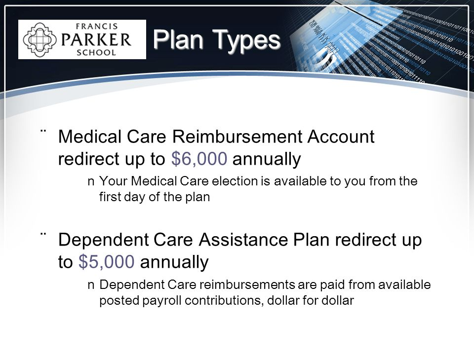 ¨Medical Care Reimbursement Account redirect up to $6,000 annually nYour Medical Care election is available to you from the first day of the plan ¨Dep