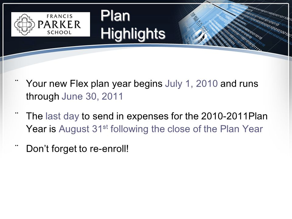 ¨Your new Flex plan year begins July 1, 2010 and runs through June 30, 2011 ¨The last day to send in expenses for the 2010-2011Plan Year is August 31