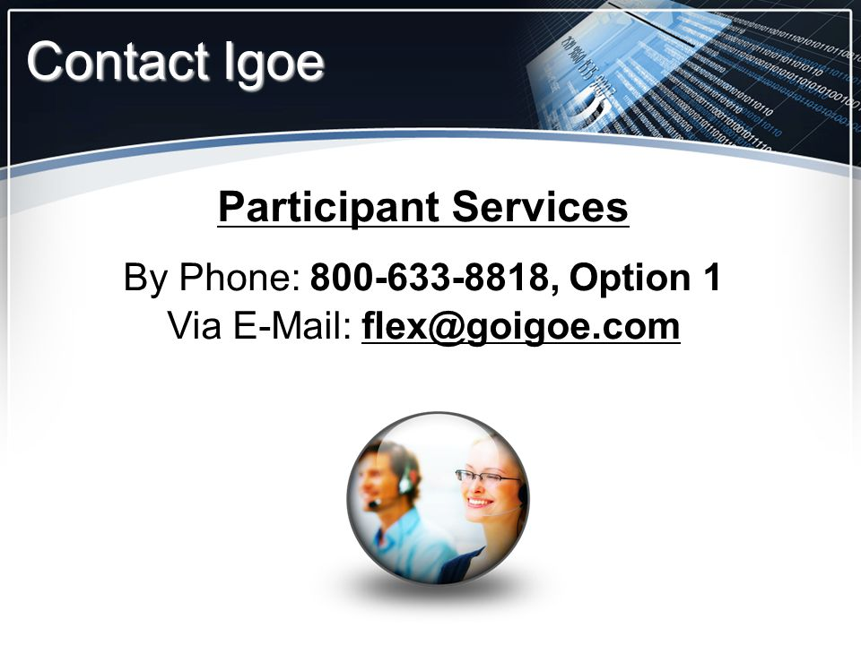 Participant Services By Phone: 800-633-8818, Option 1 Via E-Mail: flex@goigoe.com Contact Igoe