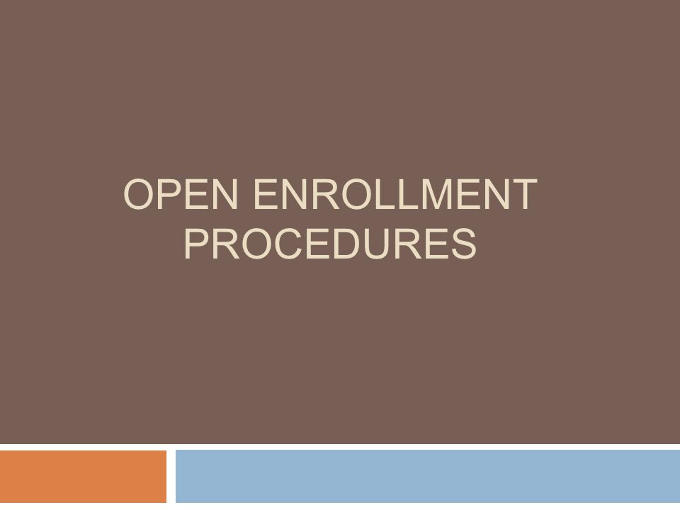 OPEN ENROLLMENT PROCEDURES