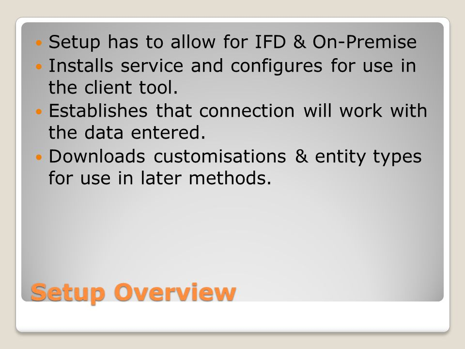 Setup Overview Setup has to allow for IFD & On-Premise Installs service and configures for use in the client tool.