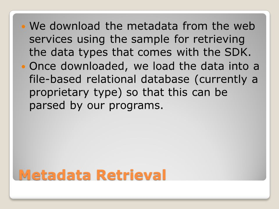 Metadata Retrieval We download the metadata from the web services using the sample for retrieving the data types that comes with the SDK.