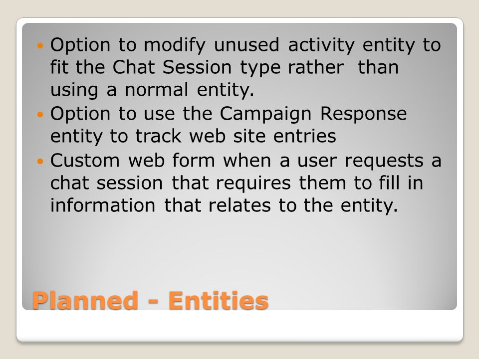 Planned - Entities Option to modify unused activity entity to fit the Chat Session type rather than using a normal entity.