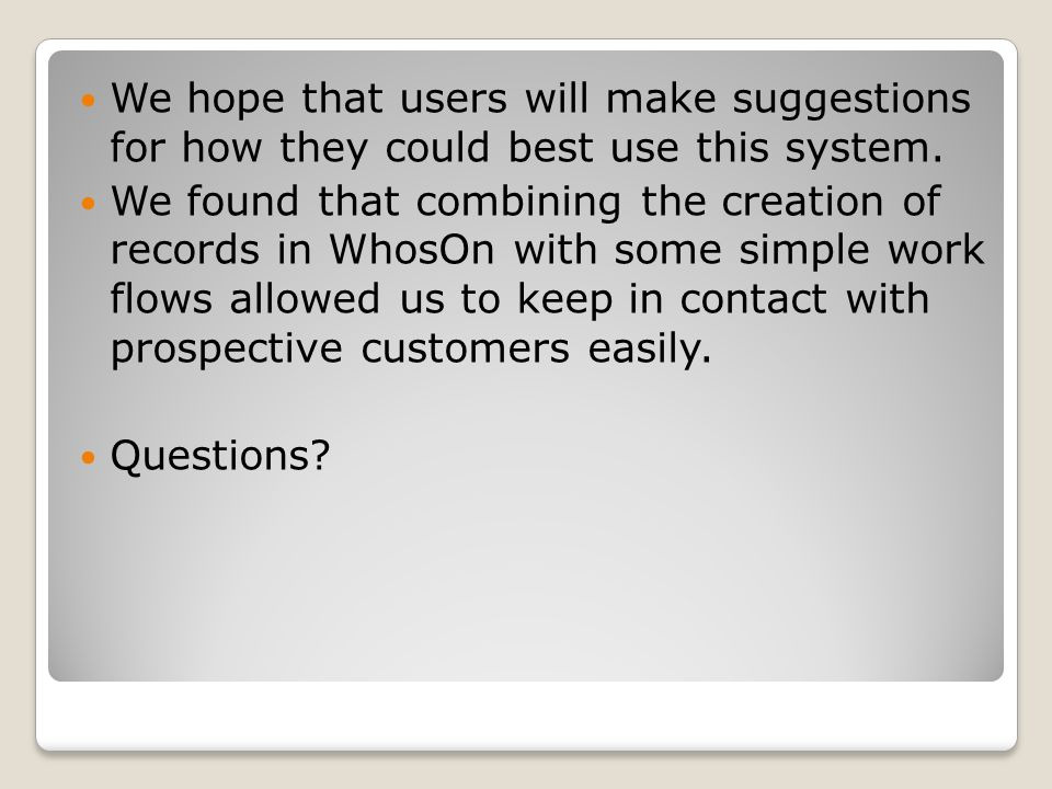 We hope that users will make suggestions for how they could best use this system.