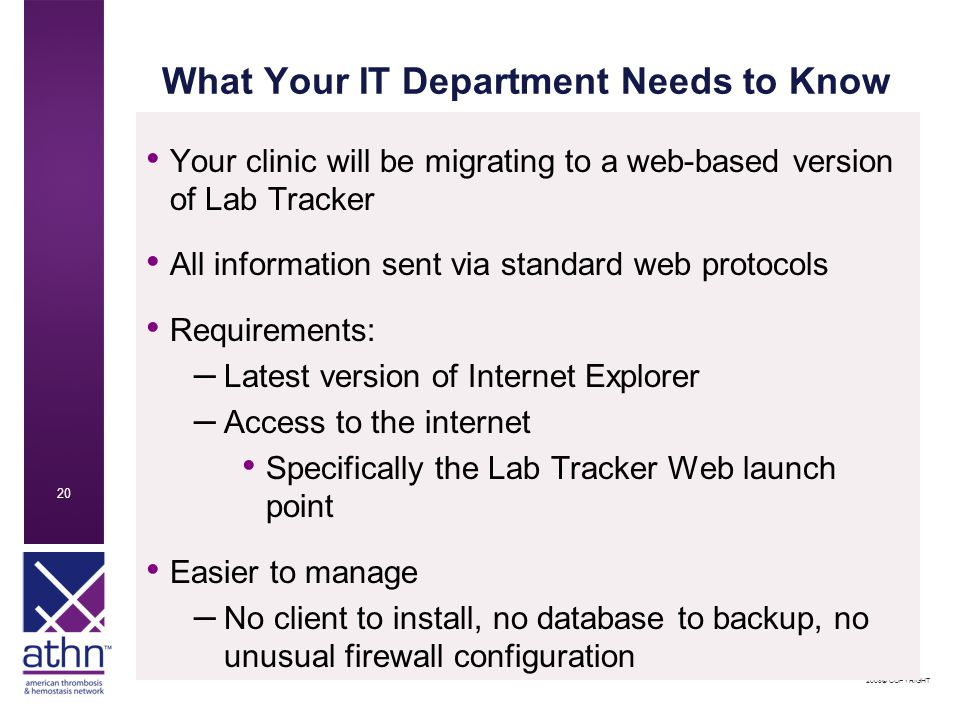 2008© COPYRIGHT 20 What Your IT Department Needs to Know Your clinic will be migrating to a web-based version of Lab Tracker All information sent via standard web protocols Requirements: – Latest version of Internet Explorer – Access to the internet Specifically the Lab Tracker Web launch point Easier to manage – No client to install, no database to backup, no unusual firewall configuration