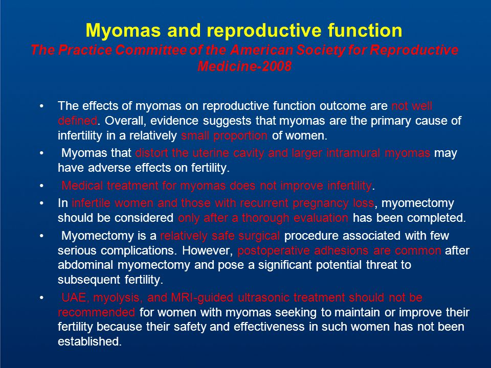 Myomas and reproductive function The Practice Committee of the American Society for Reproductive Medicine-2008 The effects of myomas on reproductive function outcome are not well defined.