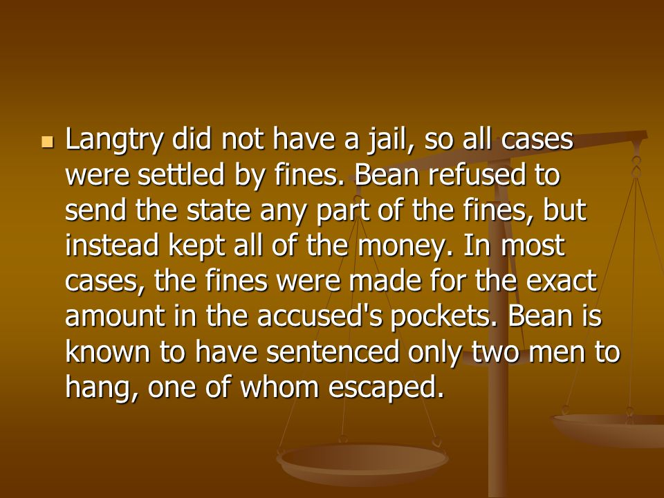 Langtry did not have a jail, so all cases were settled by fines.