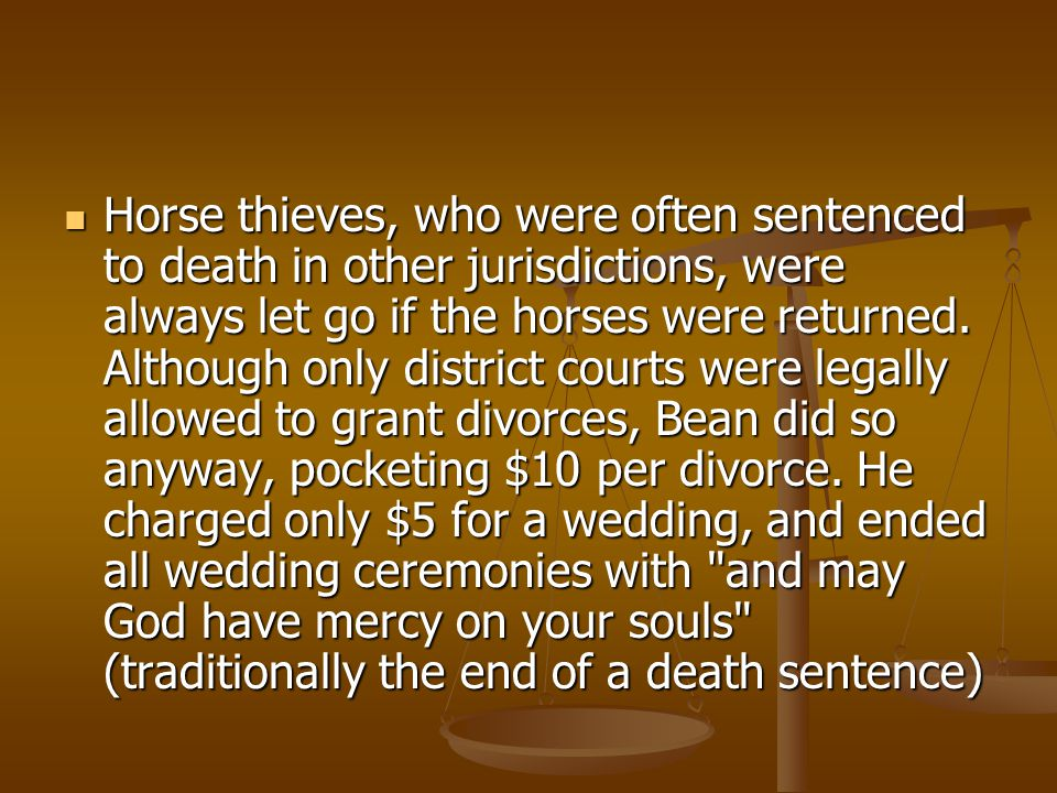 Horse thieves, who were often sentenced to death in other jurisdictions, were always let go if the horses were returned.