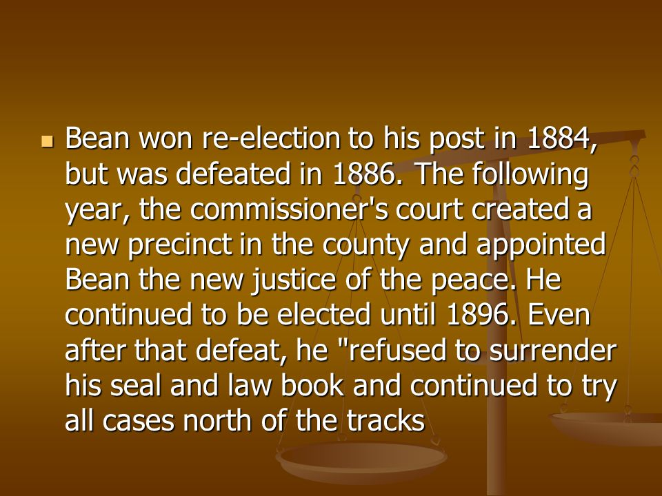 Bean won re-election to his post in 1884, but was defeated in 1886.