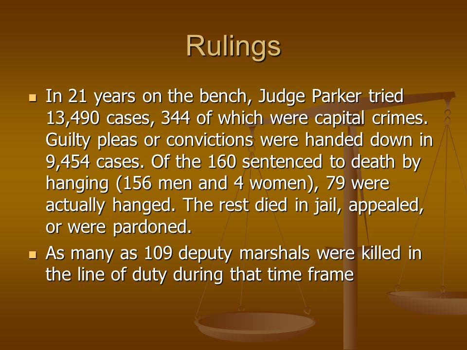 Rulings In 21 years on the bench, Judge Parker tried 13,490 cases, 344 of which were capital crimes.