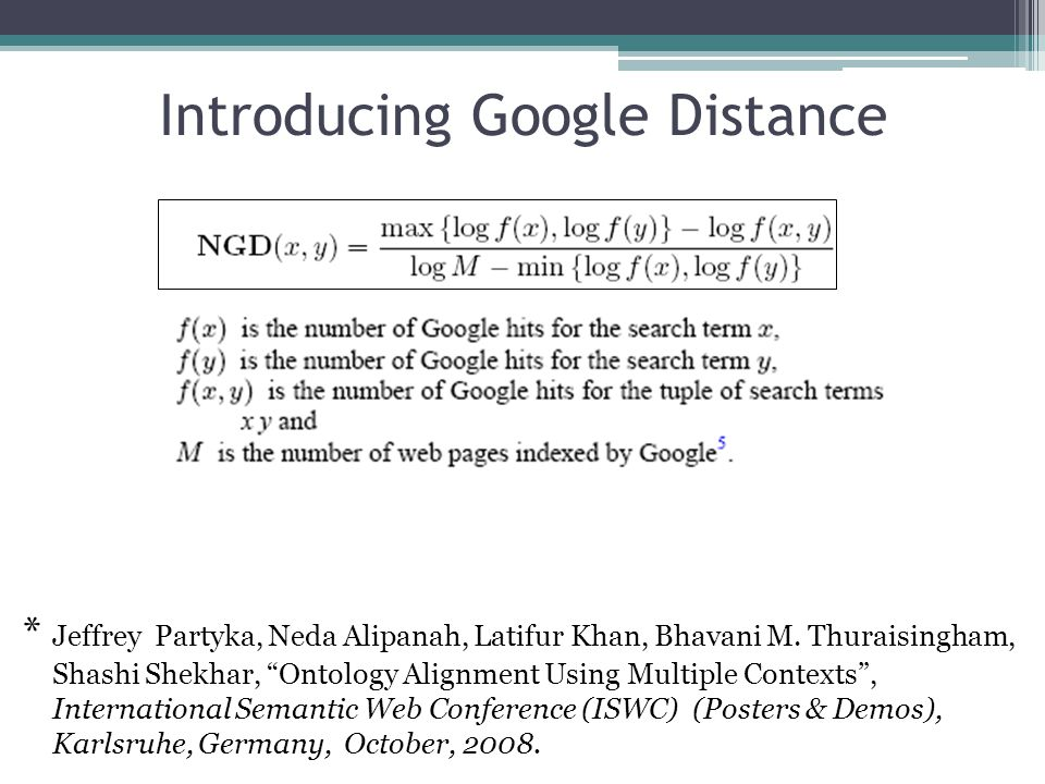 Introducing Google Distance * Jeffrey Partyka, Neda Alipanah, Latifur Khan, Bhavani M.