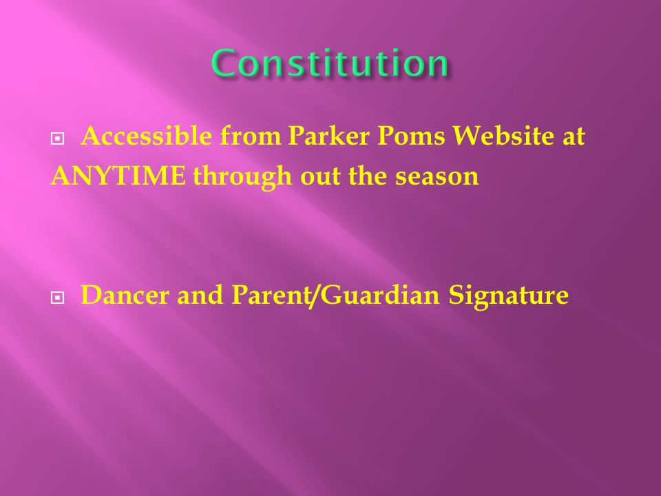  Accessible from Parker Poms Website at ANYTIME through out the season  Dancer and Parent/Guardian Signature