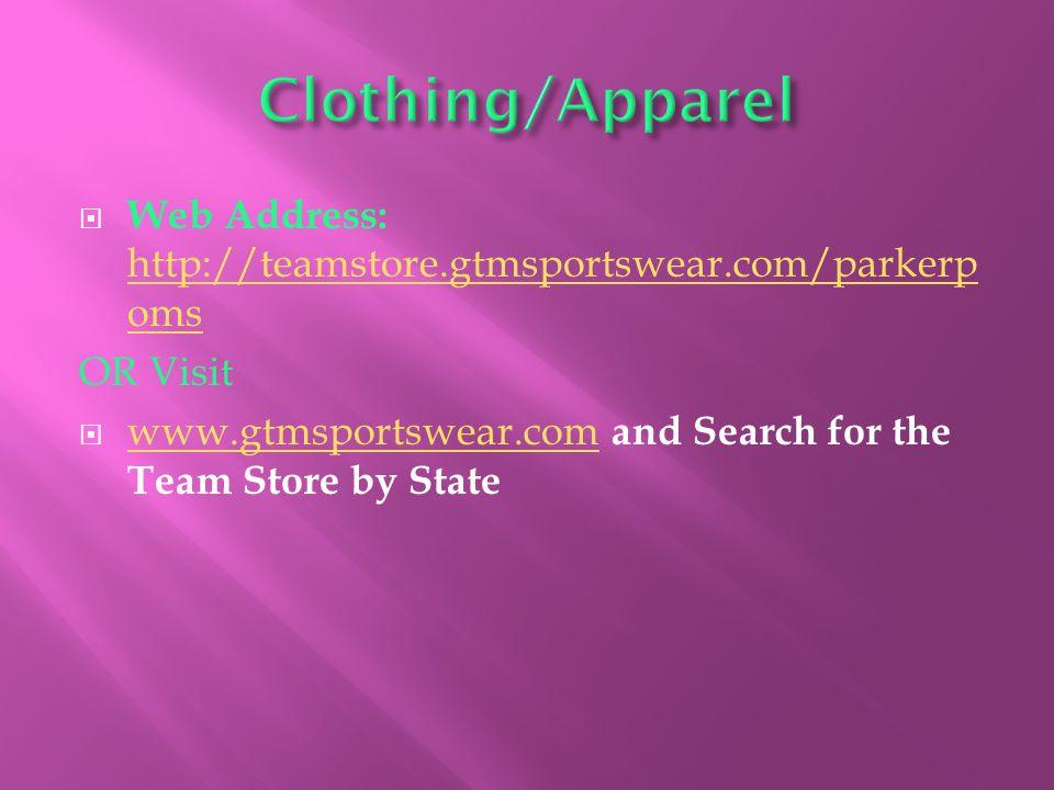  Web Address: http://teamstore.gtmsportswear.com/parkerp oms http://teamstore.gtmsportswear.com/parkerp oms OR Visit  www.gtmsportswear.com and Search for the Team Store by State www.gtmsportswear.com