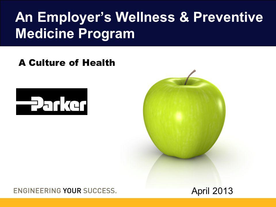 An Employer's Wellness & Preventive Medicine Program April 2013 A Culture of Health