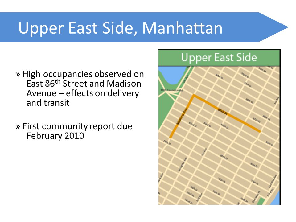 Upper East Side, Manhattan » High occupancies observed on East 86 th Street and Madison Avenue – effects on delivery and transit » First community report due February 2010