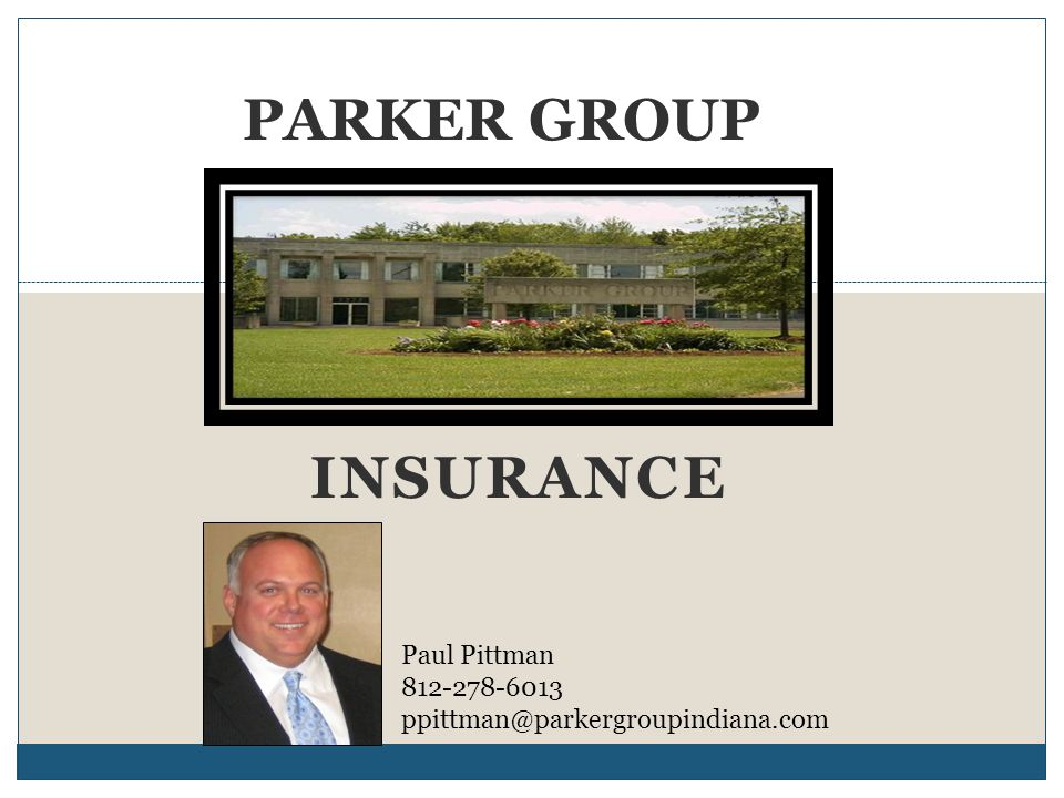 INSURANCE PARKER GROUP Paul Pittman 812-278-6013 ppittman@parkergroupindiana.com