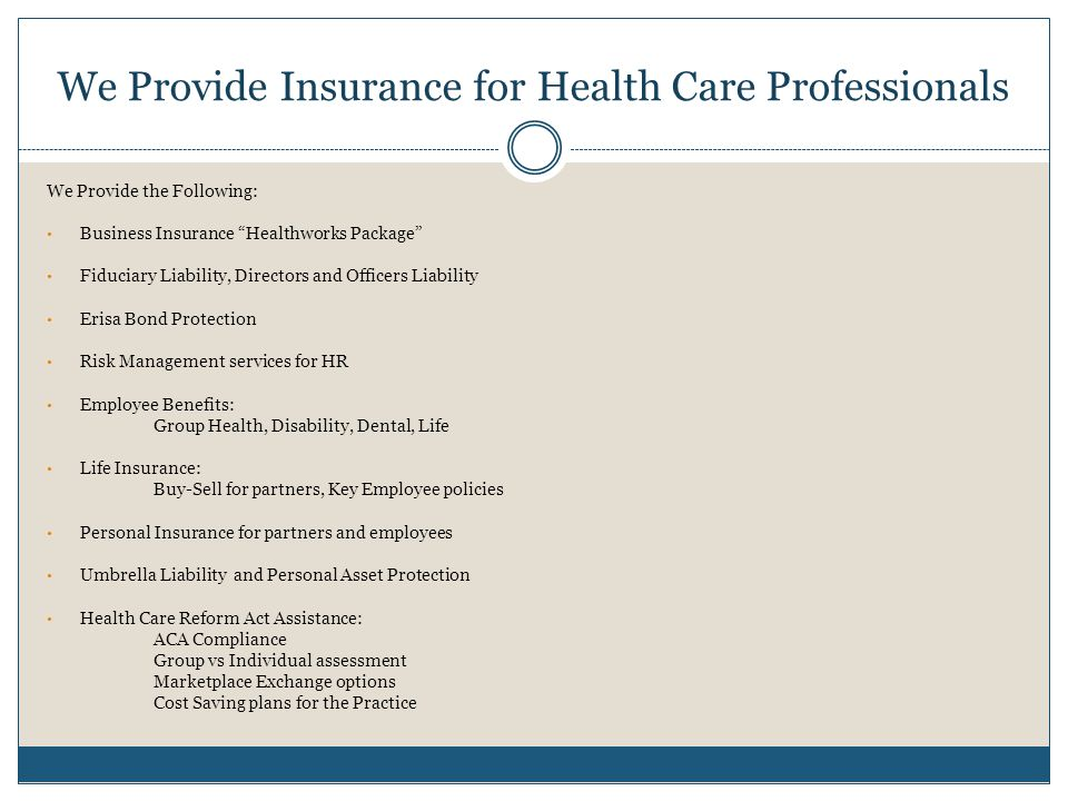Business Insurance A comprehensive package tailored for medical offices, healthcare facilities and other medical related businesses.