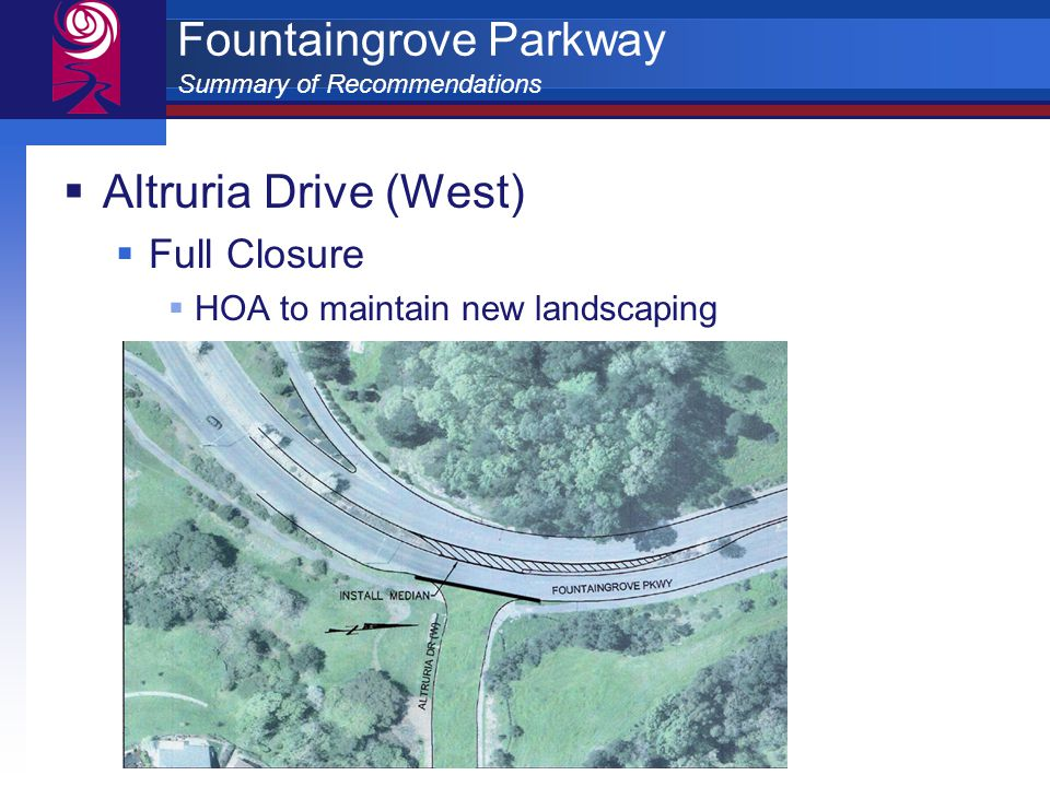 Fountaingrove Parkway Summary of Recommendations  Altruria Drive (West)  Full Closure  HOA to maintain new landscaping