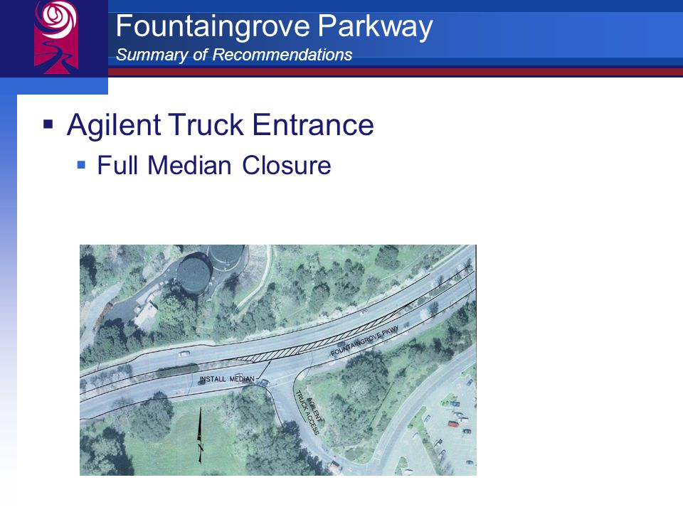 Fountaingrove Parkway Summary of Recommendations  Agilent Truck Entrance  Full Median Closure