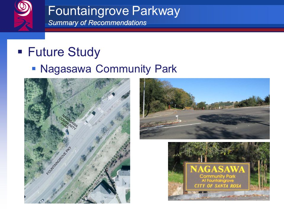 Fountaingrove Parkway Summary of Recommendations  Future Study  Nagasawa Community Park