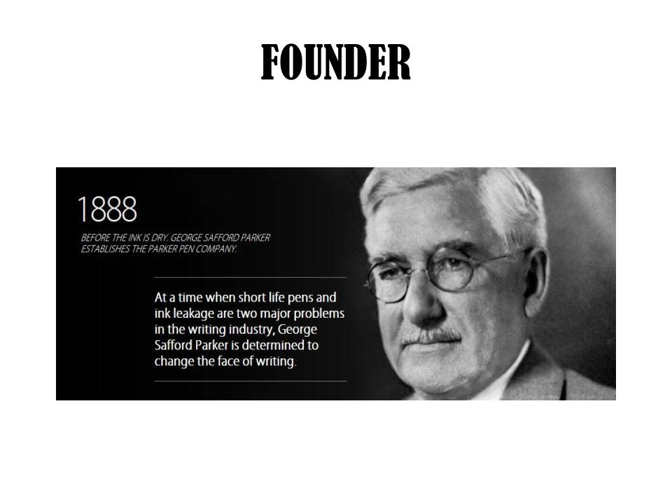 HISTORY George Safford Parker, the founder, had previously been a sales agent for the John Holland Gold Pen Company.