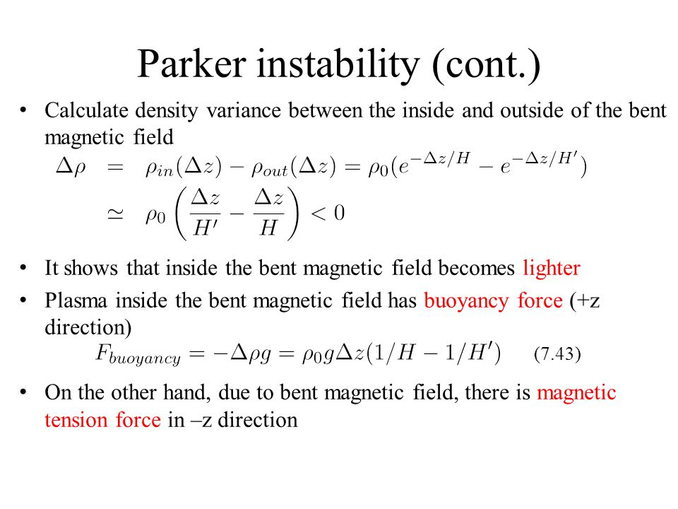 Parker instability (cont.) Calculate density variance between the inside and outside of the bent magnetic field It shows that inside the bent magnetic