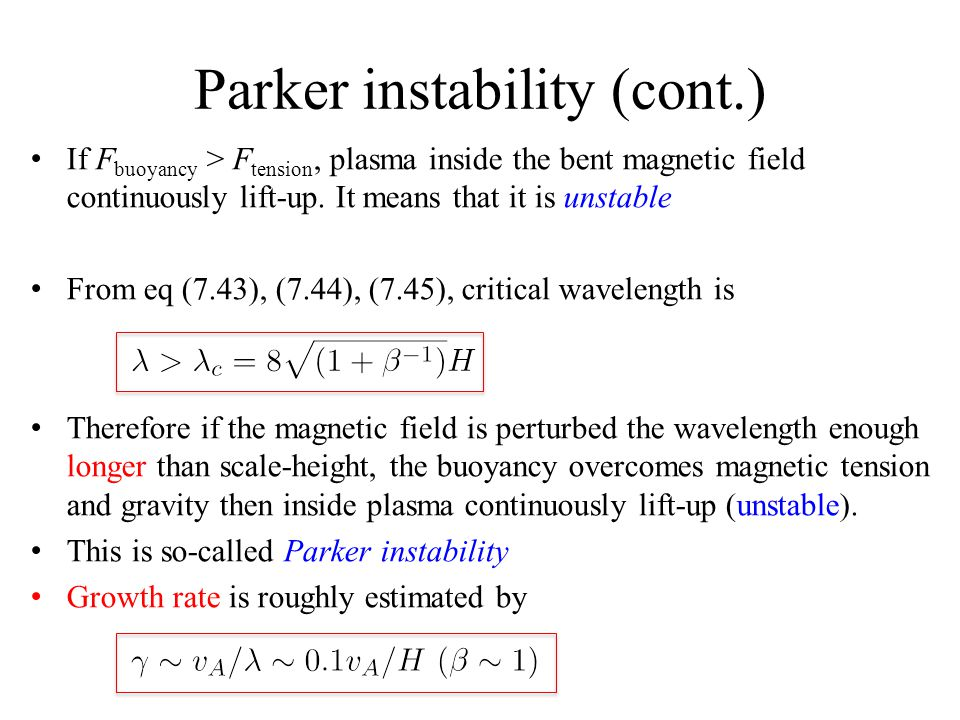 Parker instability (cont.) If F buoyancy > F tension, plasma inside the bent magnetic field continuously lift-up.