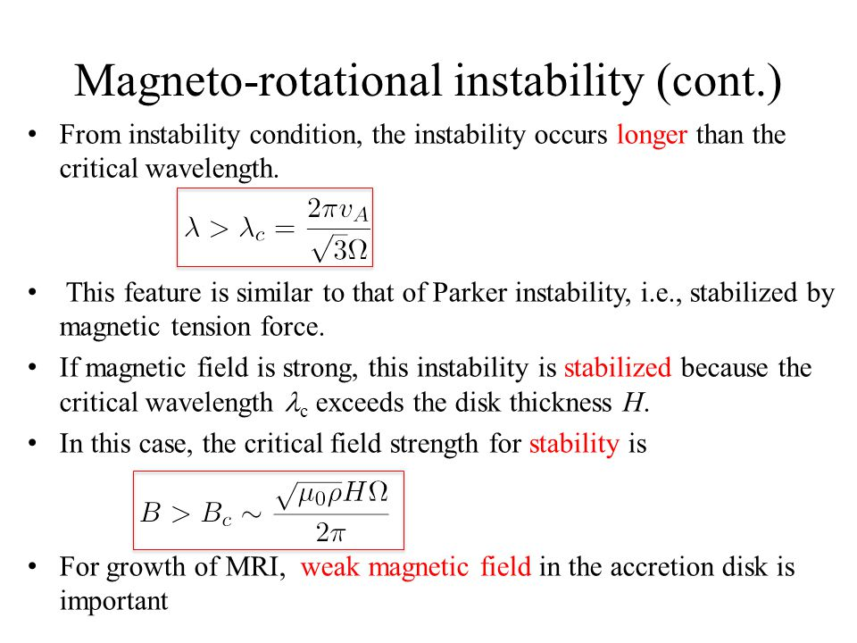 Magneto-rotational instability (cont.) From instability condition, the instability occurs longer than the critical wavelength.
