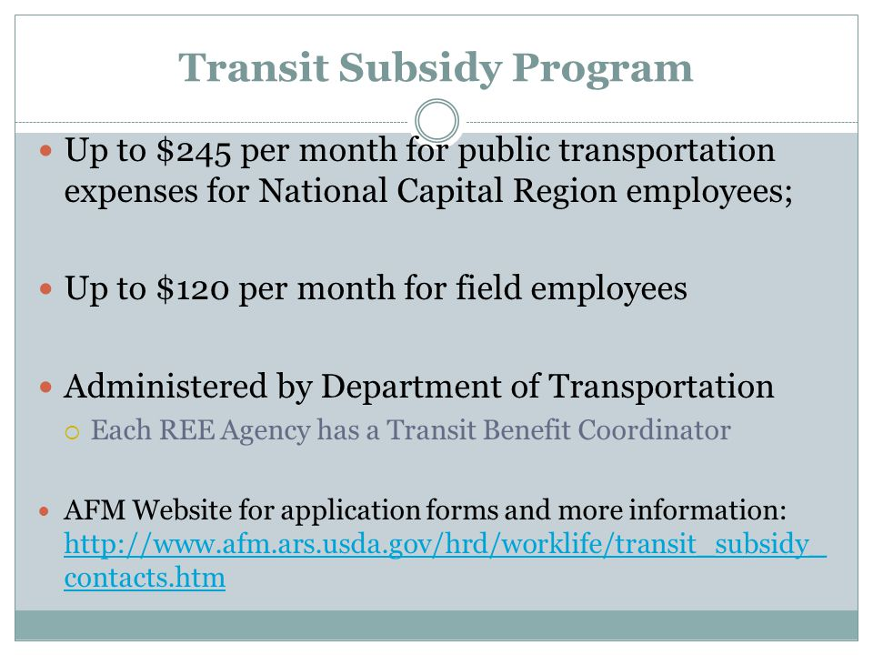 How Transit Subsidy Benefits are Paid Benefits may be downloaded to…  SMARTrip Card  To pay for Metro or Metro bus  Debit Card  To pay for MARC, VRE, Commuter Vans, or other vendors  See http://transerve.dot.gov/debit-card.html for more infohttp://transerve.dot.gov/debit-card.html Vouchers  To pay for public transit means outside the Washington, DC Area and other locations using debit cards