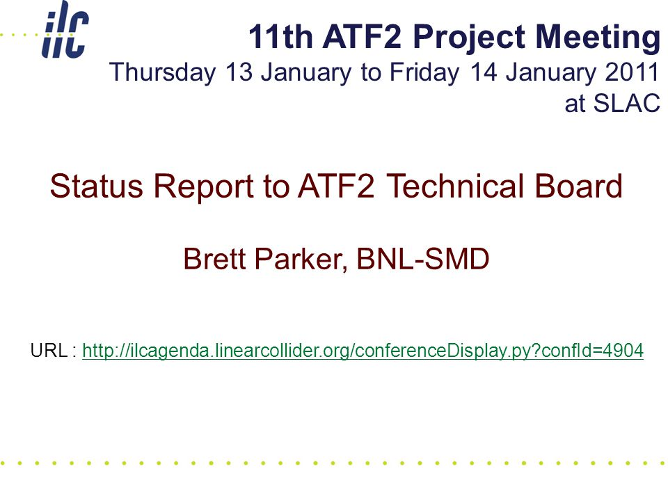 Status Report to ATF2 Technical Board Brett Parker, BNL-SMD URL : http://ilcagenda.linearcollider.org/conferenceDisplay.py?confId=4904 11th ATF2 Proje