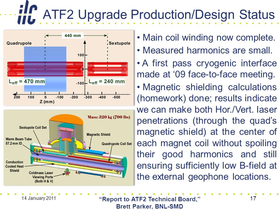 ATF2 Upgrade Production/Design Status 14 January 2011 Report to ATF2 Technical Board, Brett Parker, BNL-SMD 17 Main coil winding now complete.