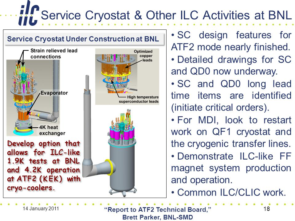 Service Cryostat Under Construction at BNL Develop option that allows for ILC-like 1.9K tests at BNL and 4.2K operation at ATF2 (KEK) with cryo-coolers.