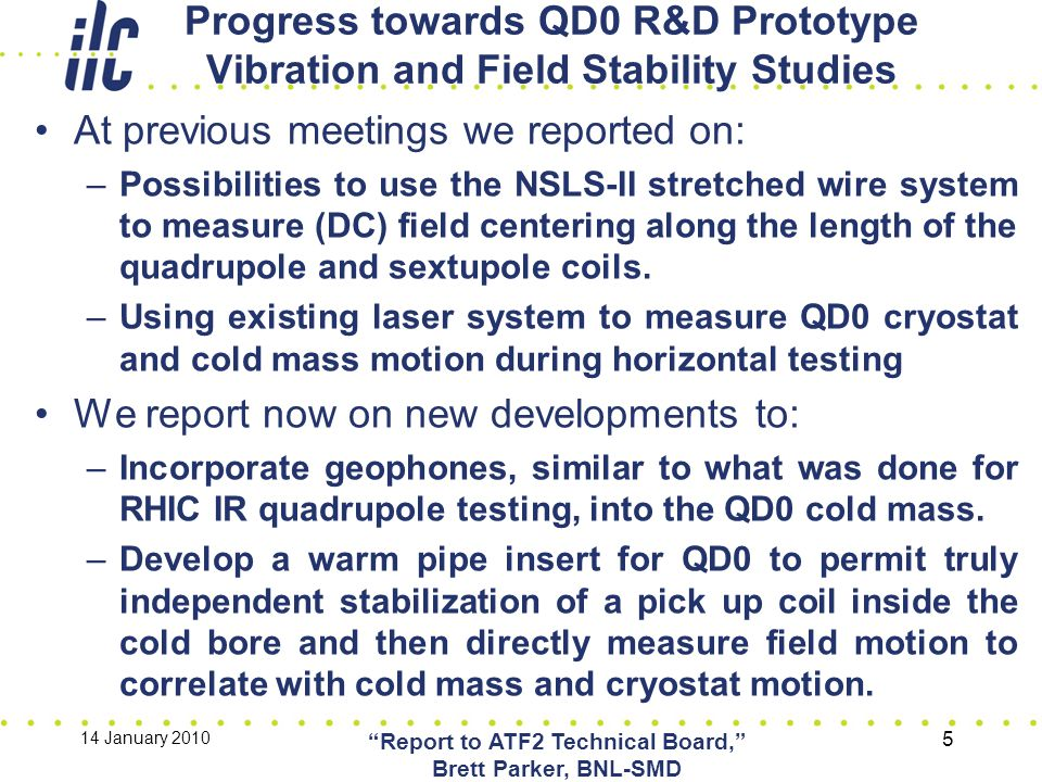 Geophone Locations Inside QD0 Cold Mass 14 January 2010 Report to ATF2 Technical Board, Brett Parker, BNL-SMD 6 Building upon RHIC IR quad experience, we look to put geophones inside the QD0 R&D prototype cold mass.