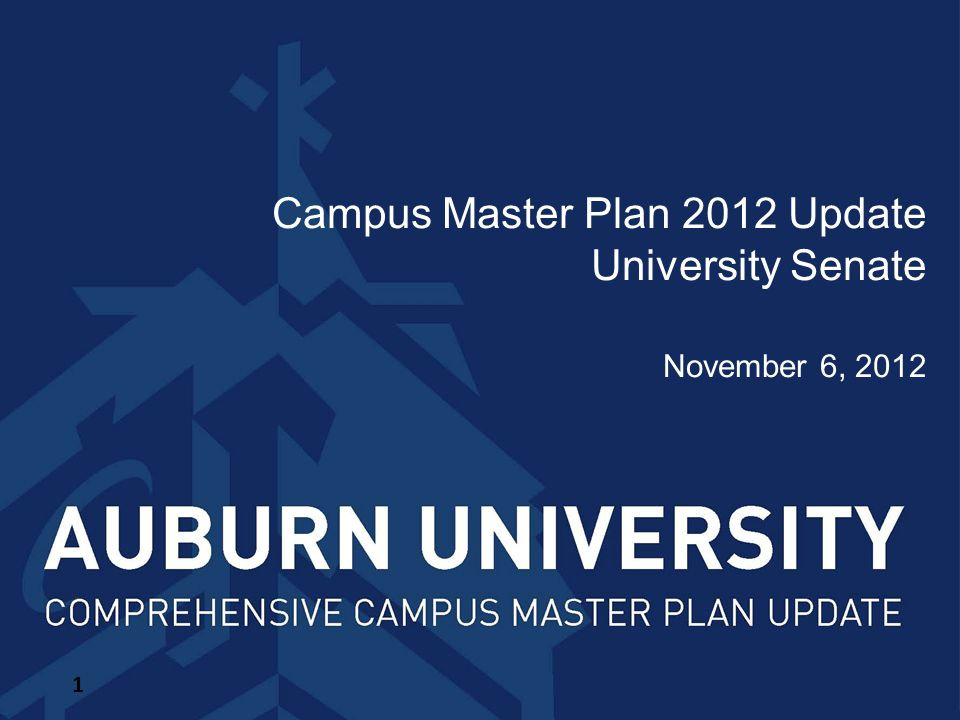 Campus Master Plan 2012 Update University Senate November 6, 2012 1