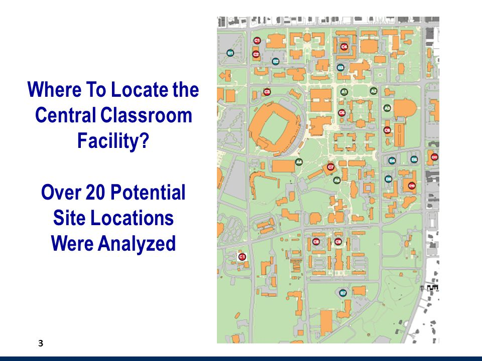 3 Where To Locate the Central Classroom Facility? Over 20 Potential Site Locations Were Analyzed