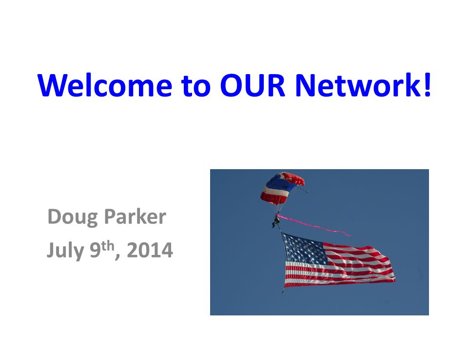 Welcome to OUR Network. Doug Parker July 9 th, 2014 How did I get to the HotHouse.