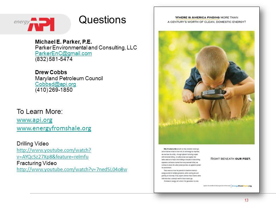 Questions Michael E. Parker, P.E. Parker Environmental and Consulting, LLC ParkerEnC@gmail.com (832) 581-5474 Drew Cobbs Maryland Petroleum Council Co