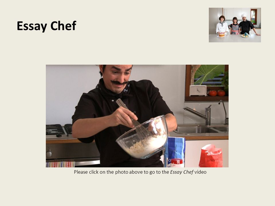 Essay Chef Please click on the photo above to go to the Essay Chef video
