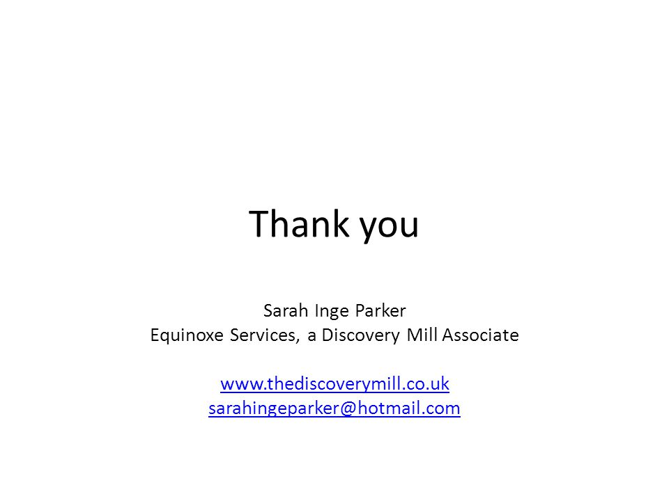 Thank you Sarah Inge Parker Equinoxe Services, a Discovery Mill Associate www.thediscoverymill.co.uk sarahingeparker@hotmail.com